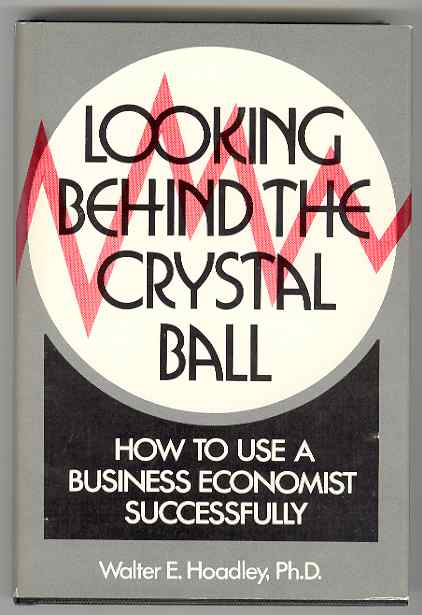 Image for Looking behind the Crystal Ball or, How to Use a Business Economist Successfully