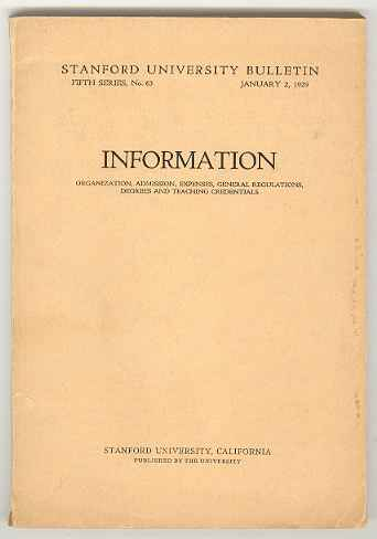 Image for INFORMATION: Organization, Admissions, Expenses, General Regulations, Degrees and Teaching Credentials (Stanford University Bulletin, Fifth Series, No. 63, January 2, 1929)