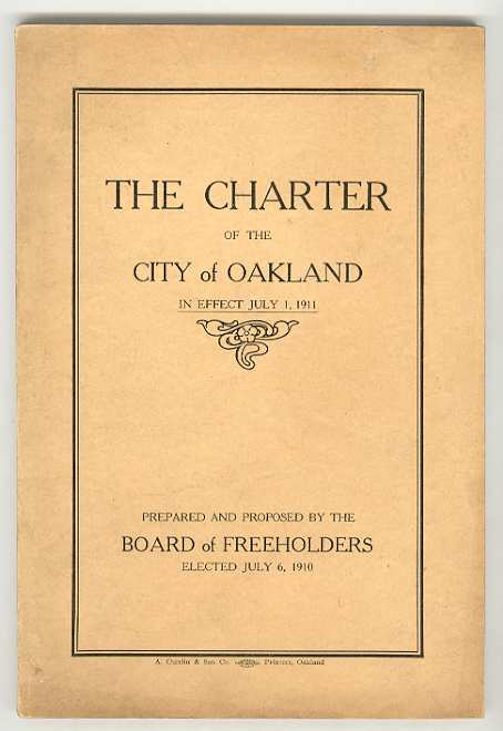Image for THE CHARTER of the CITY of OAKLAND in Effect July 1, 1911 Prepared and Proposed by the Board of Freeholders Elected July 6, 1910 As Amended to and Including August 31, 1923