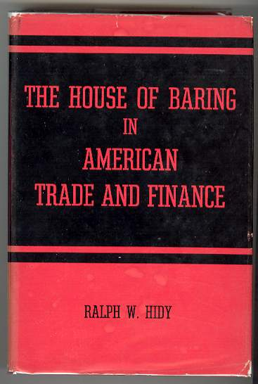 Image for THE HOUSE OF BARING IN AMERICAN TRADE AND FINANCE: English Merchant Bankers at Work 1763 - 1861