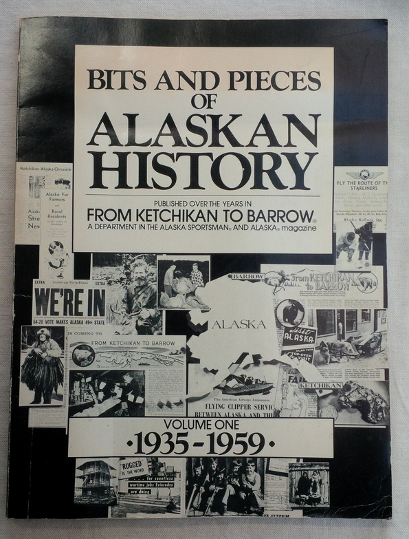 Image for Bits and Pieces of Alaskan History, Published over the years in From Ketchikan to Barrow, a department in the Alaska Sportsman and Alaska Magazine, Volume One, 1935 - 1959