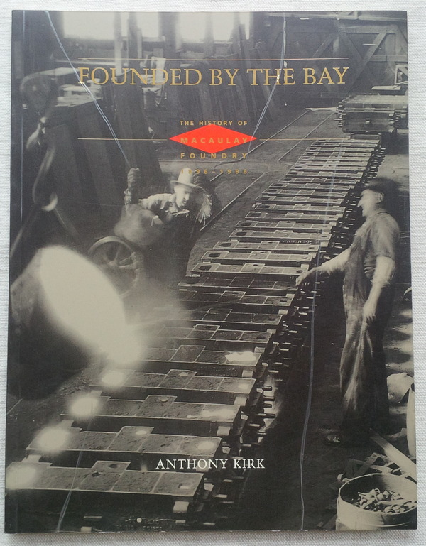 Image for FOUNDED BY THE BAY: The History of Macaulay Foundry 1896-1996