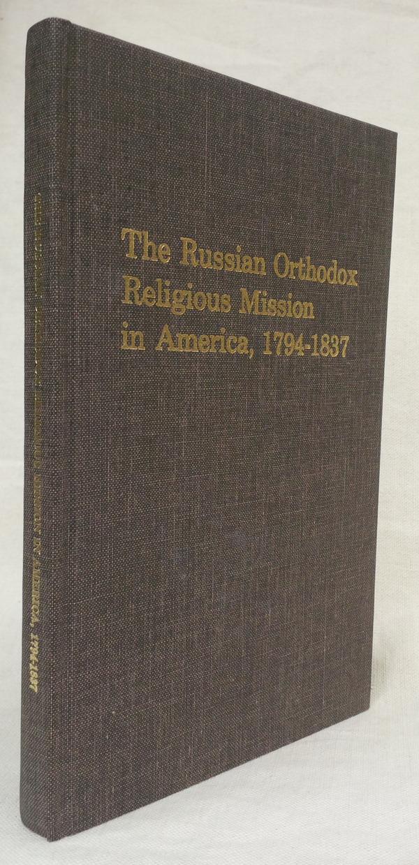 Image for THE RUSSIAN ORTHODOX RELIGIOUS MISSION IN AMERICA, 1794 - 1837 with Materials Concerning the Life and Works of the Monk German, and Ethnographi c Notes by the Hieromonk Gedeon